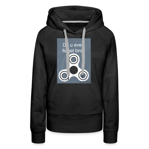 Do u even fidget bro préfère in steel blue - Women's Premium Hoodie