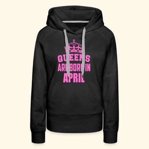 queens are born in april - Women's Premium Hoodie