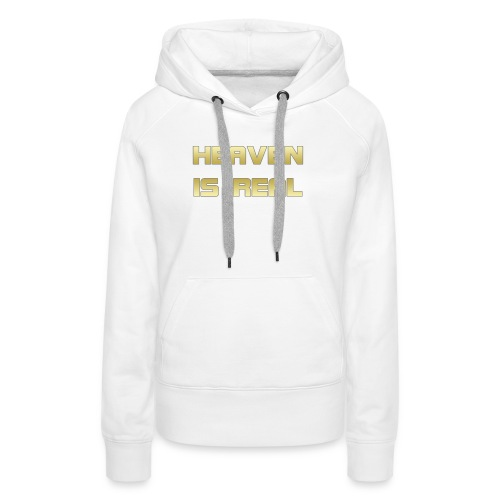 Heaven is real - Women's Premium Hoodie