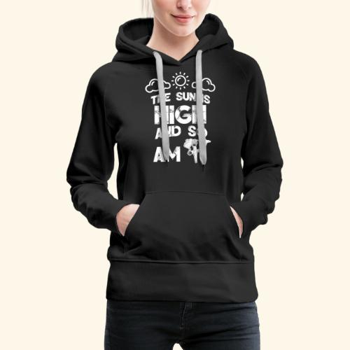 The Sun is High an so am i - Weed - Smoking - 420 - Women's Premium Hoodie