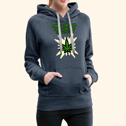 FREE THE SOUL - FREE THE MIND - FREE THE LEAF - Women's Premium Hoodie