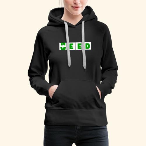 Weed is need - after buying weed is before buying - Women's Premium Hoodie
