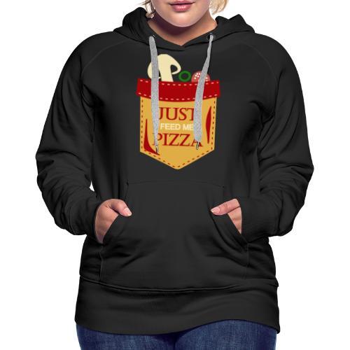 Just feed me pizza - Women's Premium Hoodie