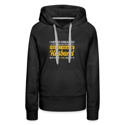 I Never Dreamed To Be A Perfect Freakin Husband - Women's Premium Hoodie