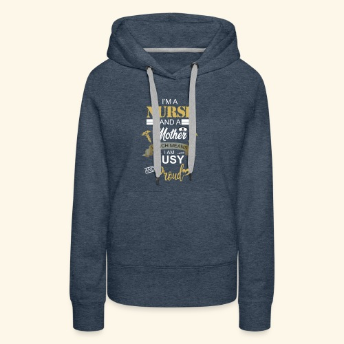 I'm a nurse and a mother - Women's Premium Hoodie