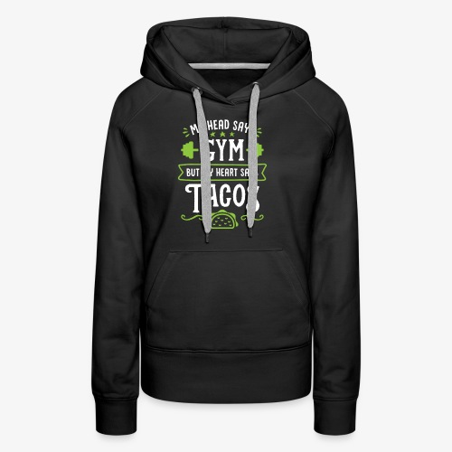 My Head Says Gym But My Heart Says Tacos - Women's Premium Hoodie