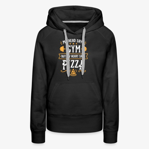 My Head Says Gym But My Heart Says Pizza - Women's Premium Hoodie