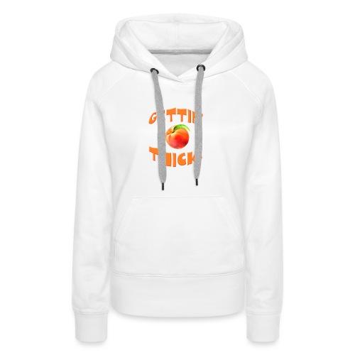 Gettin' Thick Women's Premium T-Shirt - Women's Premium Hoodie
