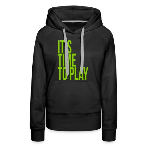 It's time to play - Women's Premium Hoodie