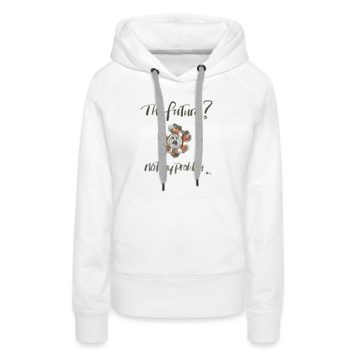 The Future not my problem - Women's Premium Hoodie