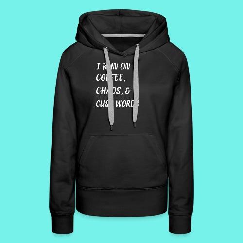 I run on coffee, chaos, and cuss words, mom shirt, - Women's Premium Hoodie