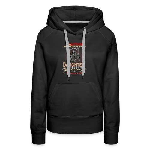 CAUTION TAMPERING WITH MY DAUGHTER IS HAZARDOUS - Women's Premium Hoodie
