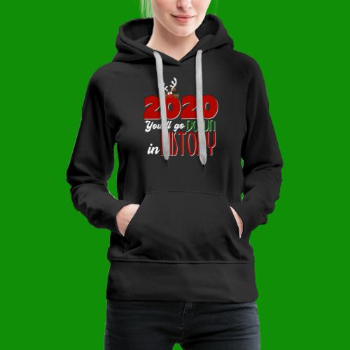 2020 You'll Go Down in History - Women's Premium Hoodie