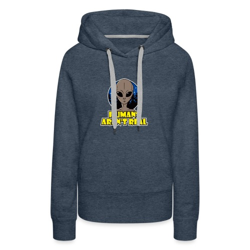 Humans Arent Real - Women's Premium Hoodie
