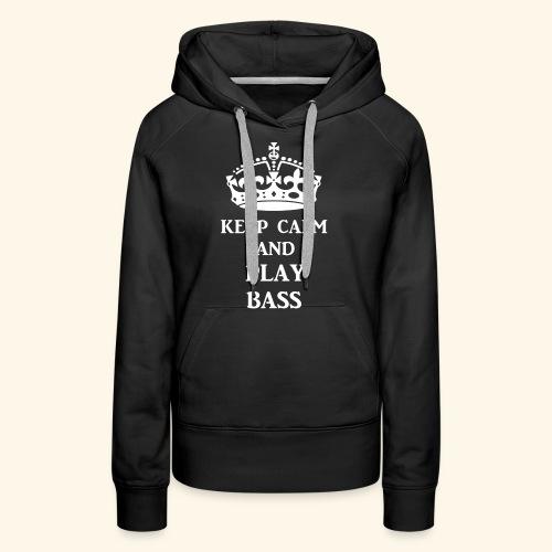 keep calm play bass wht - Women's Premium Hoodie