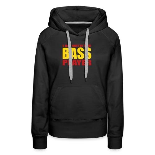 I am with the Bass Player - Women's Premium Hoodie