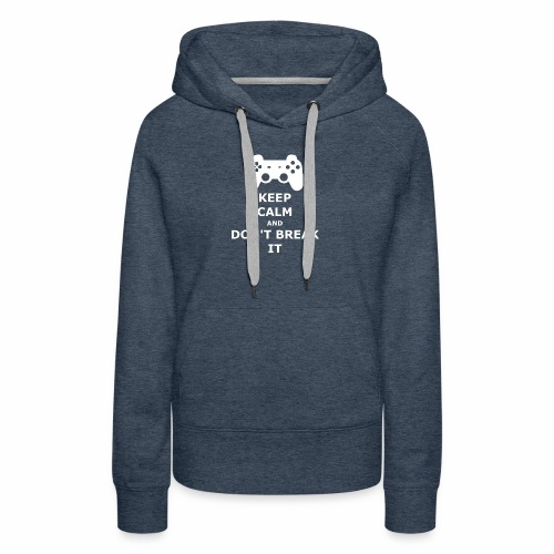 Keep Calm and don't break your game controller - Women's Premium Hoodie