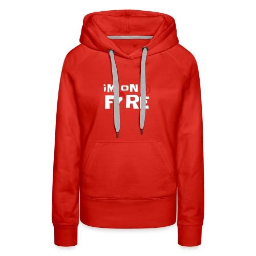 im on fire - Women's Premium Hoodie
