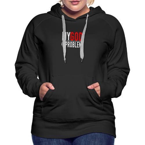 MY GOD OVER YOUR PROB - Women's Premium Hoodie