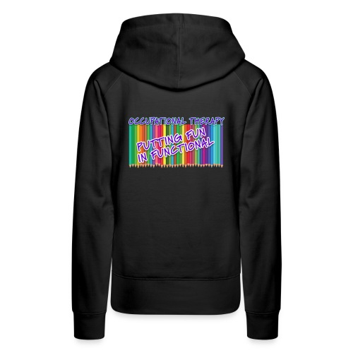 Occupational Therapy Putting the fun in functional - Women's Premium Hoodie