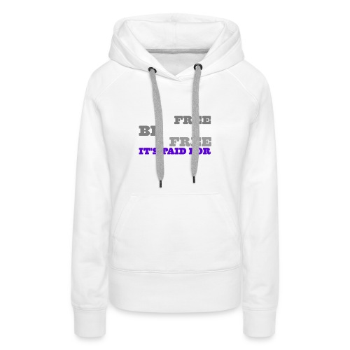 LiveFree BeFree DieFree | It's Paid For - Women's Premium Hoodie
