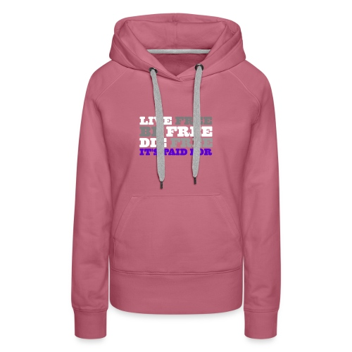LiveFree BeFree DieFree   It's Paid For - Women's Premium Hoodie