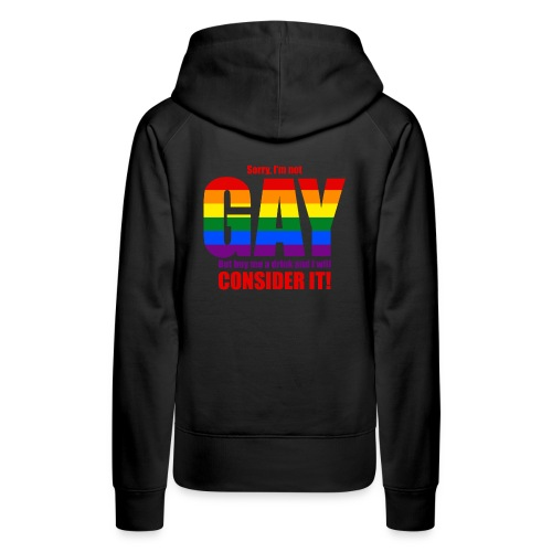 I'm not GAY, but may consider it... Hot T-Shirt! - Women's Premium Hoodie