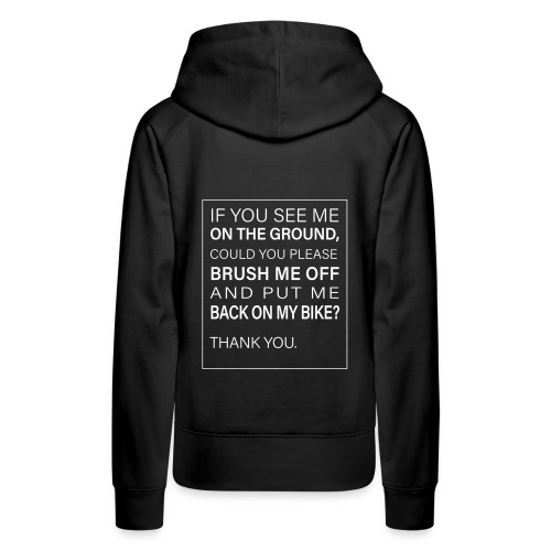 If you see me on the ground, could you brush me of - Women's Premium Hoodie