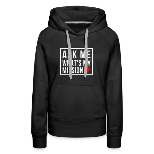 Ask Me What's My Mission - Women's Premium Hoodie