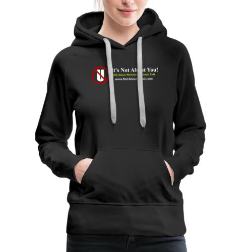 it's Not About You with Jamal, Marianne and Todd - Women's Premium Hoodie