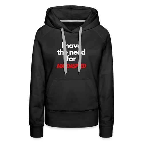 I have the need for MAZDASPEED - Women's Premium Hoodie