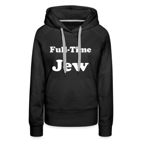 Full-Time Jew - Women's Premium Hoodie