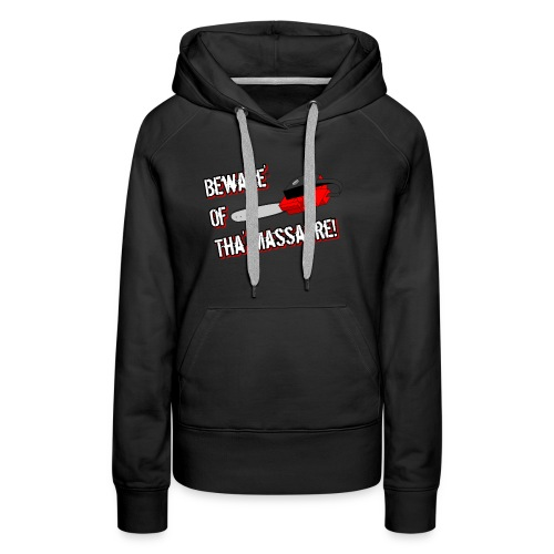 Beware' Of Tha' Massacre! Shirts/Long sleeves - Women's Premium Hoodie