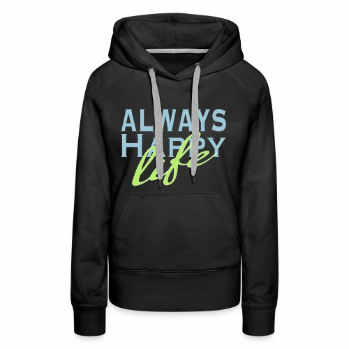 Always Happy Life - Women's Premium Hoodie