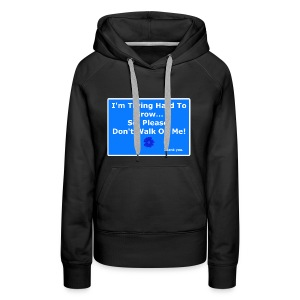 I'm trying to grow... Don't walk on ME! - Women's Premium Hoodie