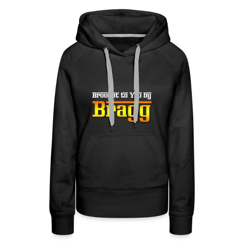 Brought to You by Bragg Logo with White Text - Women's Premium Hoodie