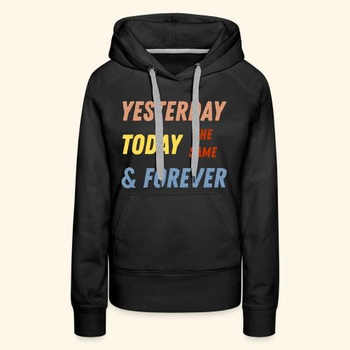 Yesterday today forever - Women's Premium Hoodie