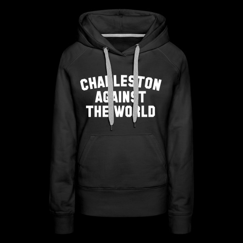 Charleston Against The World - Women's Premium Hoodie