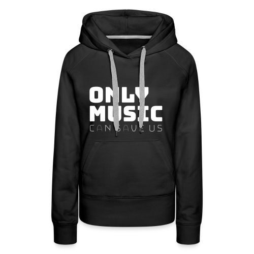 Only Music Can Save Us - Women's Premium Hoodie