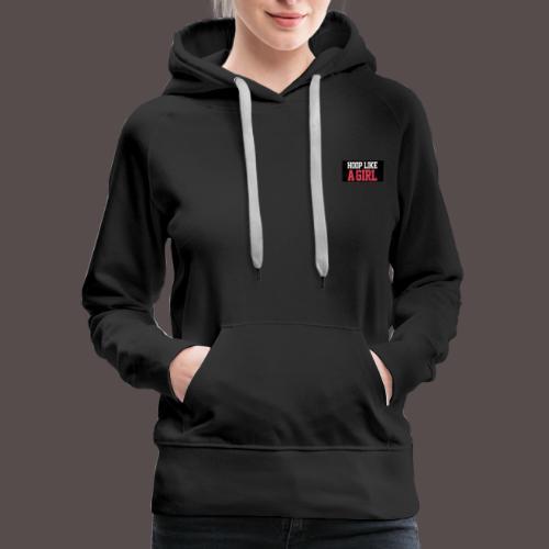 HOOP LIKE A GIRL APPAREL - Women's Premium Hoodie
