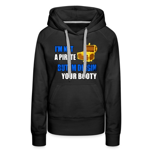 Pirate Digging Your Booty - Women's Premium Hoodie