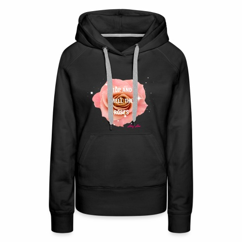 STOP AND SMELL THE ROSES PINK - Women's Premium Hoodie