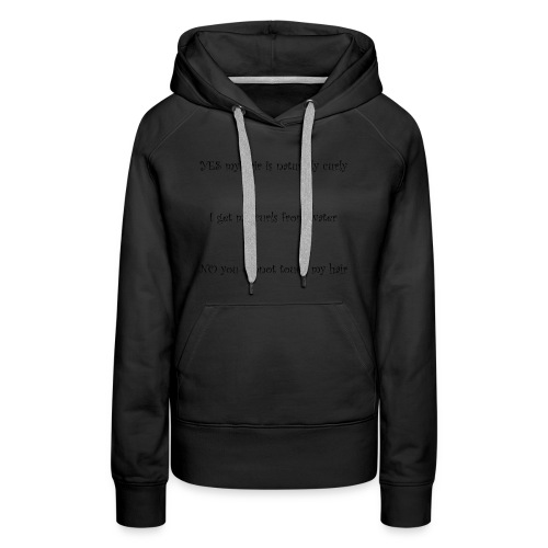 Yes my hair is naturally curly. No you can't touch - Women's Premium Hoodie