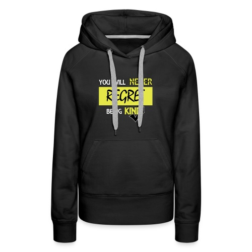You will never regret being kind - Women's Premium Hoodie