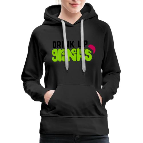 Drink Up Grinches - Women's Premium Hoodie