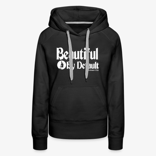 Beautiful By Default (White) - Women's Premium Hoodie