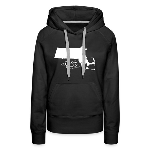 Fuck Massachusetts - Women's Premium Hoodie