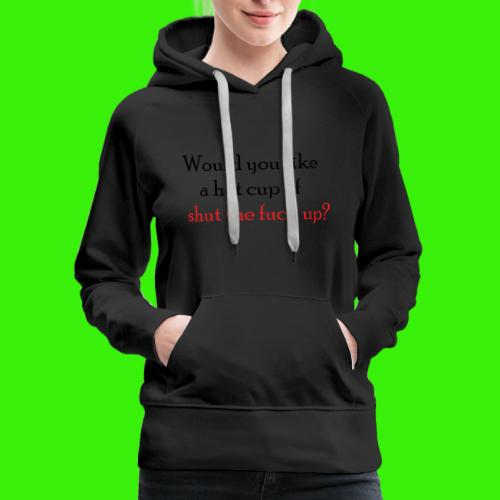 Would you like a hot cup? - Women's Premium Hoodie