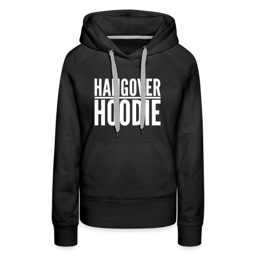 Hangover Hoodie hooded sweateshirt - Women's Premium Hoodie