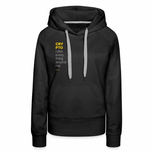 Crypto rules everything around me. - Women's Premium Hoodie